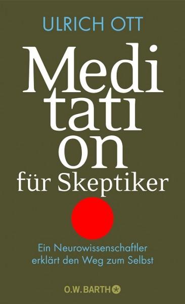 Meditation für Skeptiker: Ein Neurowissenschaftler erklärt den Weg zum Selbst von Ulrich Ott