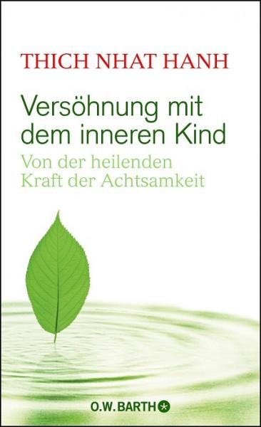 Versöhnung mit dem inneren Kind: Von der heilenden Kraft der Achtsamkeit von Thich Nhat Hanh
