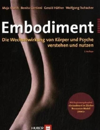 Embodiment. Die Wechselwirkung von Körper und Psyche verstehen und nutzen von Maja Storch