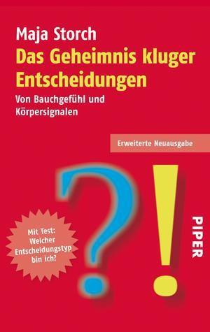 Das Geheimnis kluger Entscheidungen: Überarbeitete und erweiterte Neuausgabe von Maja Storch