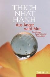 Aus Angst wird Mut von Thich Nhat Hanh